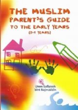 The Muslim Parent's Guide to the Early Years (0-5 Years) book